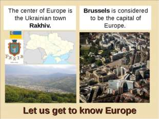 Let us get to know Europe The center of Europe is the Ukrainian town Rakhiv.