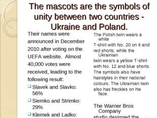 The mascots are the symbols of unity between two countries - Ukraine and Pola