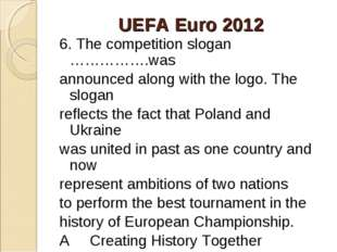 UEFA Euro 2012 6. The competition slogan …………….was announced along with the l