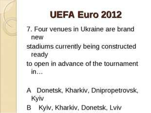 UEFA Euro 2012 7. Four venues in Ukraine are brand new stadiums currently bei