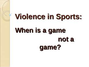 Violence in Sports: When is a game not a game?