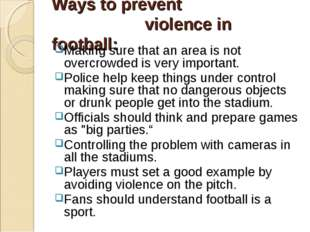 Ways to prevent violence in football: Making sure that an area is not overcro