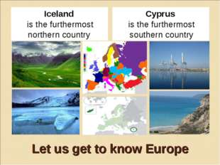 Let us get to know Europe Iceland is the furthermost northern country Cyprus
