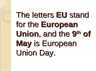 The letters EU stand for the European Union, and the 9th of May is European U