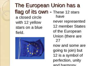 The European Union has a flag of its own - a closed circle with 12 yellow sta