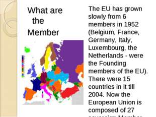 What are the Member states of EU? The EU has grown slowly from 6 members in 1