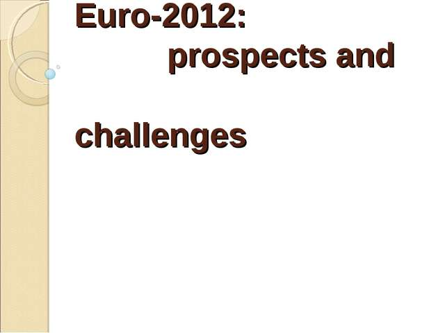 Euro-2012: prospects and challenges