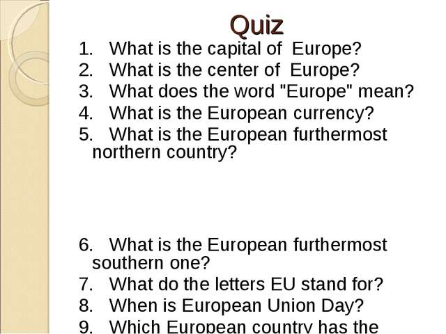 Quiz 1. What is the capital of Europe? 2. What is the center of Europe? 3. W...