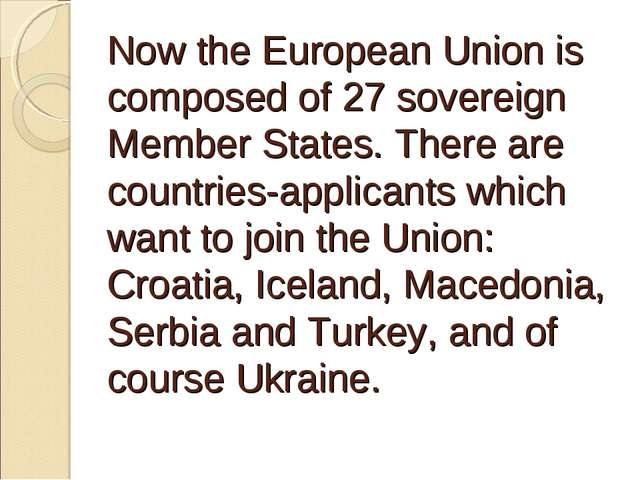 Now the European Union is composed of 27 sovereign Member States. There are...