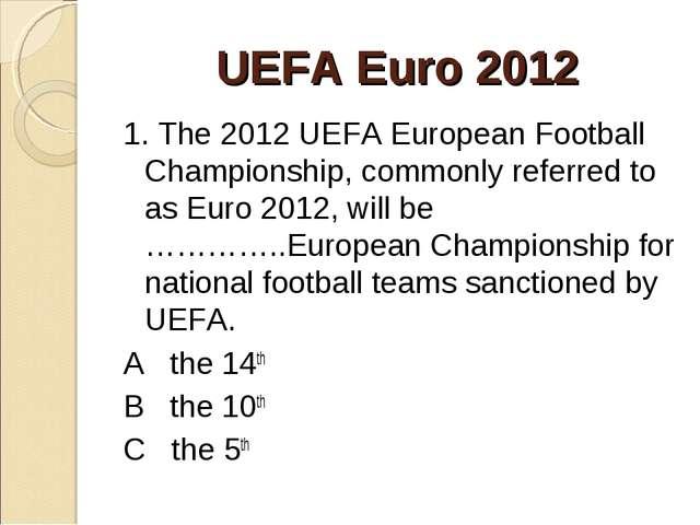UEFA Euro 2012 1. The 2012 UEFA European Football Championship, commonly ref...