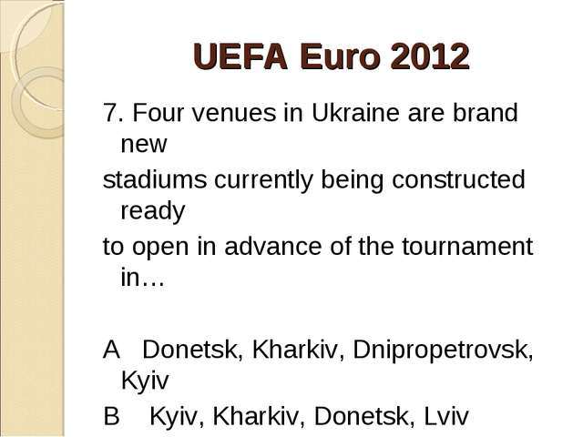 UEFA Euro 2012 7. Four venues in Ukraine are brand new stadiums currently bei...