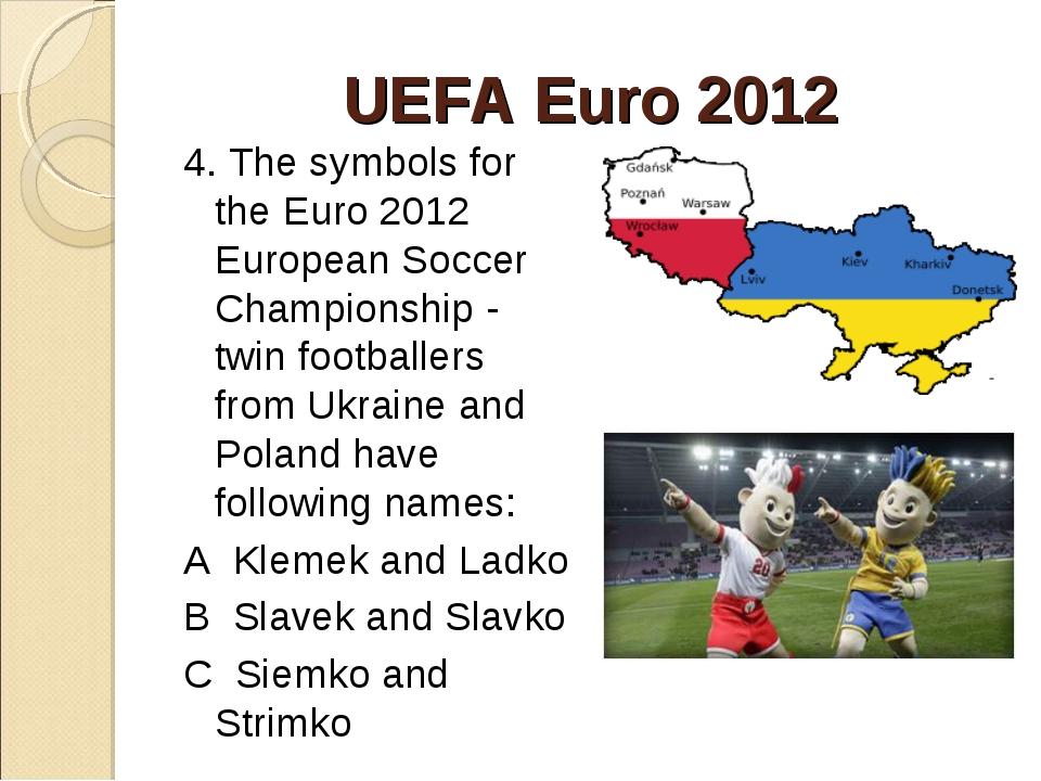 UEFA Euro 2012 4. The symbols for the Euro 2012 European Soccer Championship...