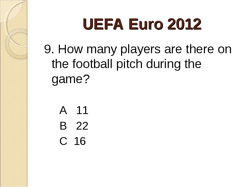 UEFA Euro 2012 9. How many players are there on the football pitch during the...