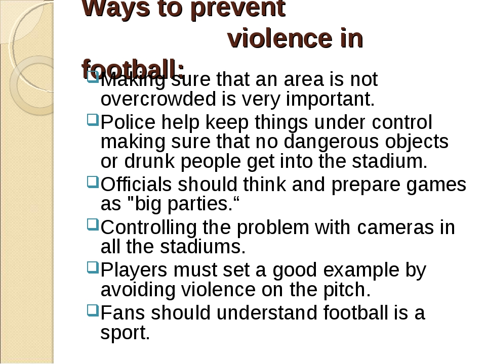 Ways to prevent violence in football: Making sure that an area is not overcro...