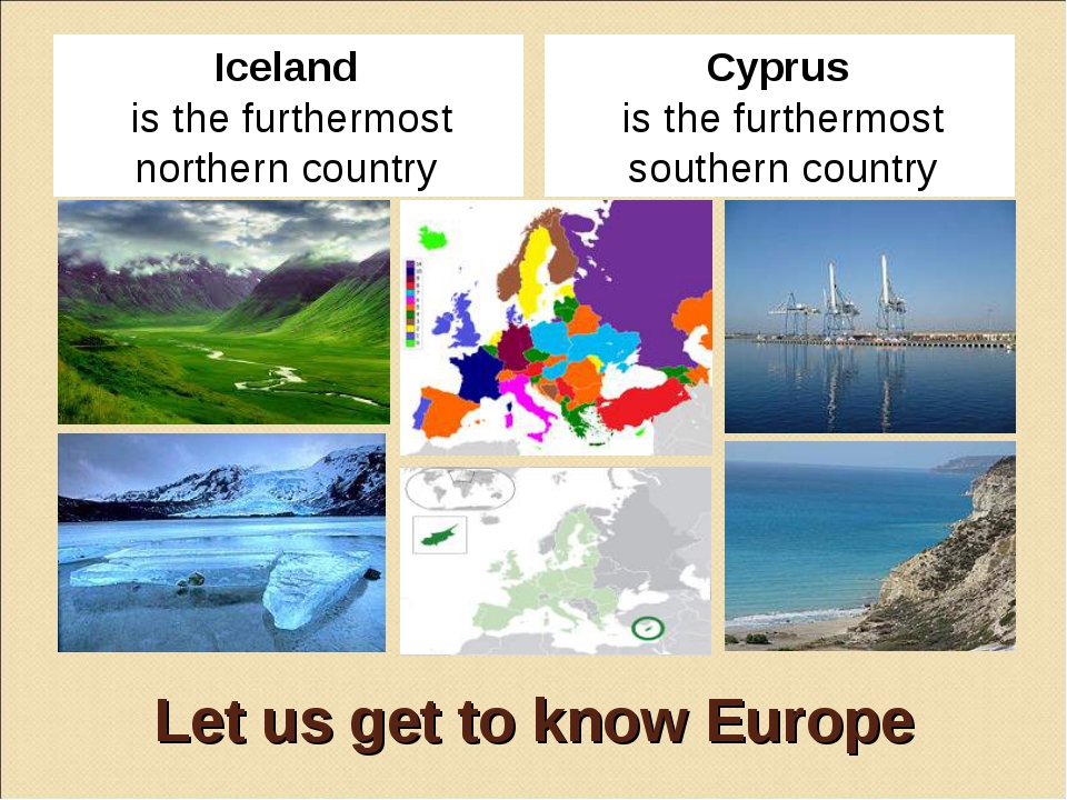 Let us get to know Europe Iceland is the furthermost northern country Cyprus...