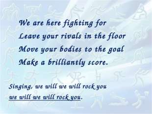 Singing, we will we will rock you we will we will rock you. We are here fight
