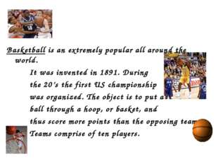 Basketball is an extremely popular all around the world. It was invented in