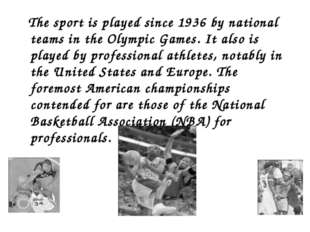 The sport is played since 1936 by national teams in the Olympic Games. It al