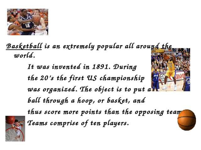 Basketball is an extremely popular all around the world. It was invented in...