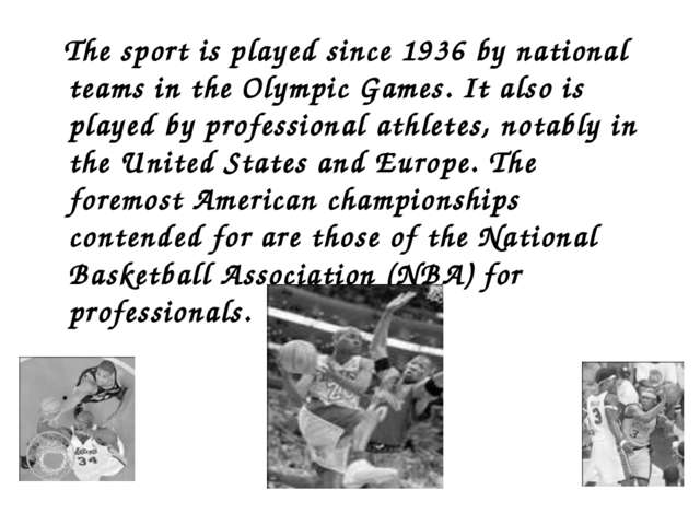 The sport is played since 1936 by national teams in the Olympic Games. It al...