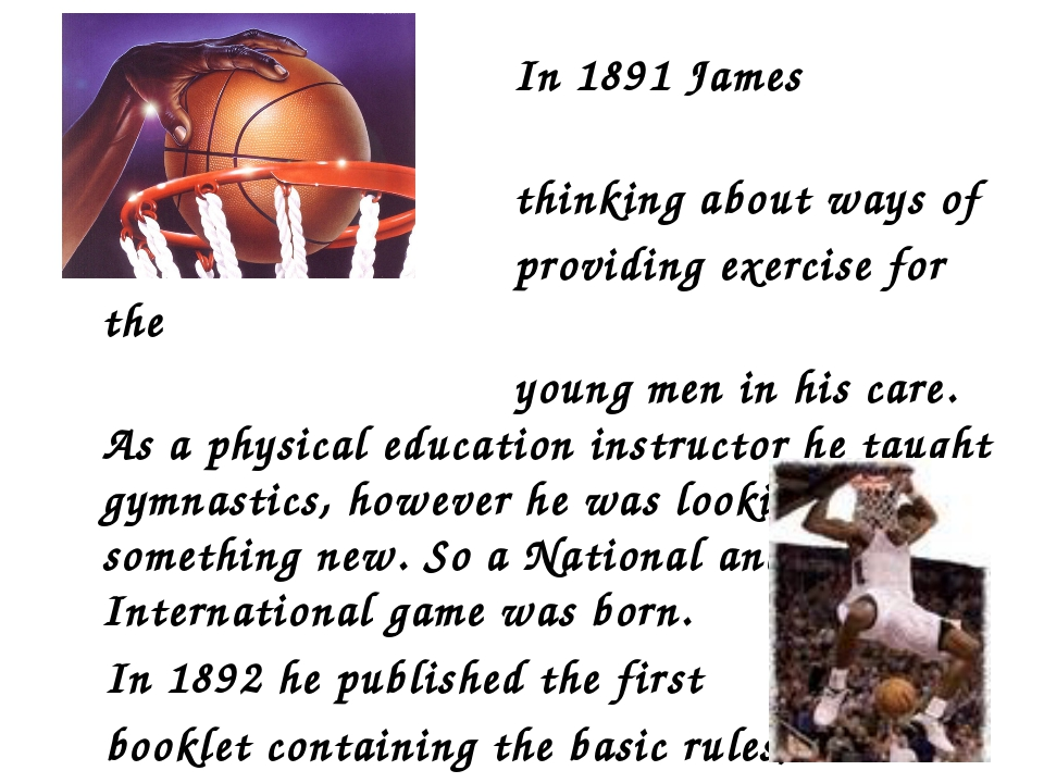 In 1891 James Naismith was thinking about ways of providing exercise for the...