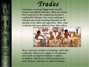 Trades Craftsmen in ancient Egypt were usually trained and skilled labourers.