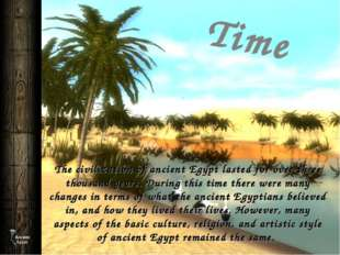 The civilization of ancient Egypt lasted for over three thousand years. Durin