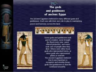 The ancient Egyptians believed in many different gods and goddesses. Each one