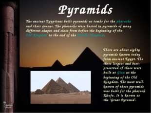 Pyramids The ancient Egyptians built pyramids as tombs for the pharaohs and t