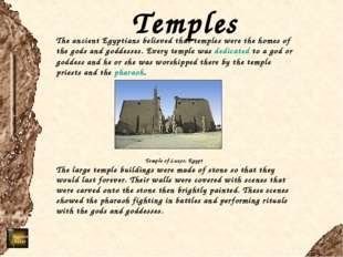Temples The ancient Egyptians believed that temples were the homes of the god
