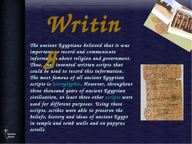 The ancient Egyptians believed that it was important to record and communic...