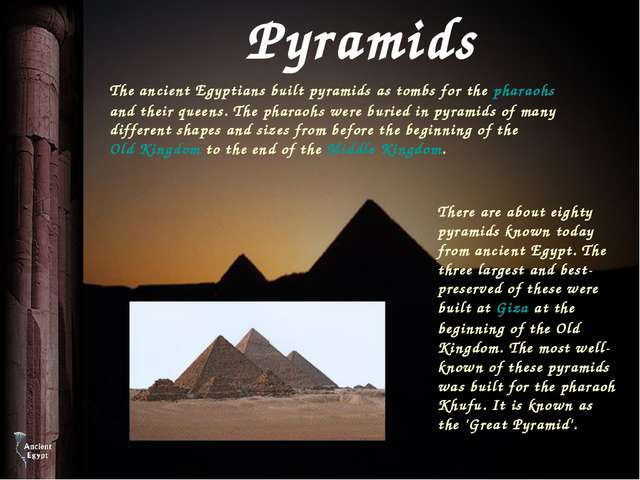 Pyramids The ancient Egyptians built pyramids as tombs for the pharaohs and t...