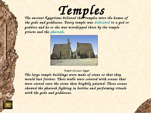 Temples The ancient Egyptians believed that temples were the homes of the god...