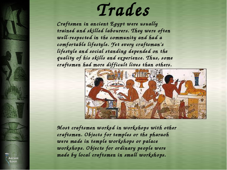 Trades Craftsmen in ancient Egypt were usually trained and skilled labourers....