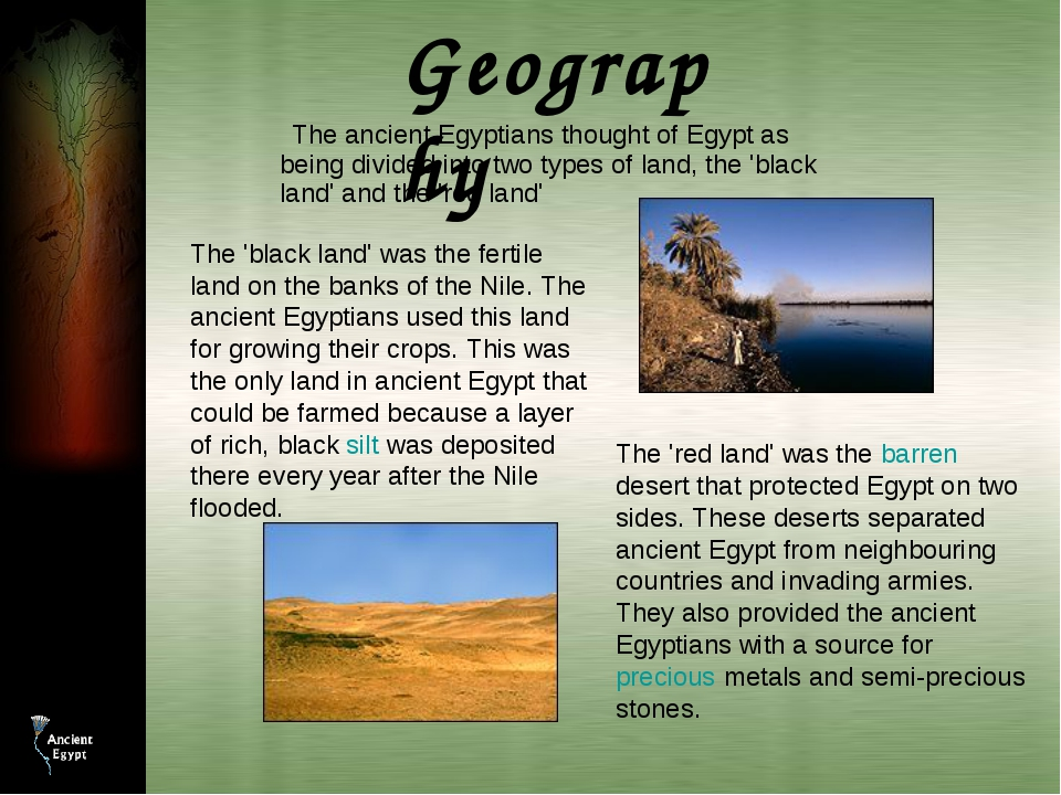 The 'black land' was the fertile land on the banks of the Nile. The ancient E...
