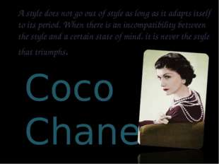 Coco Chanel A style does not go out of style as long as it adapts itself to i