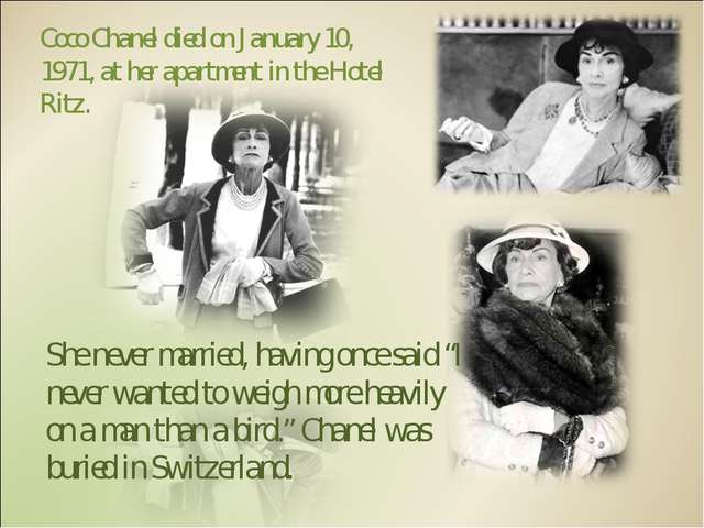 Coco Chanel died on January 10, 1971, at her apartment in the Hotel Ritz. She...