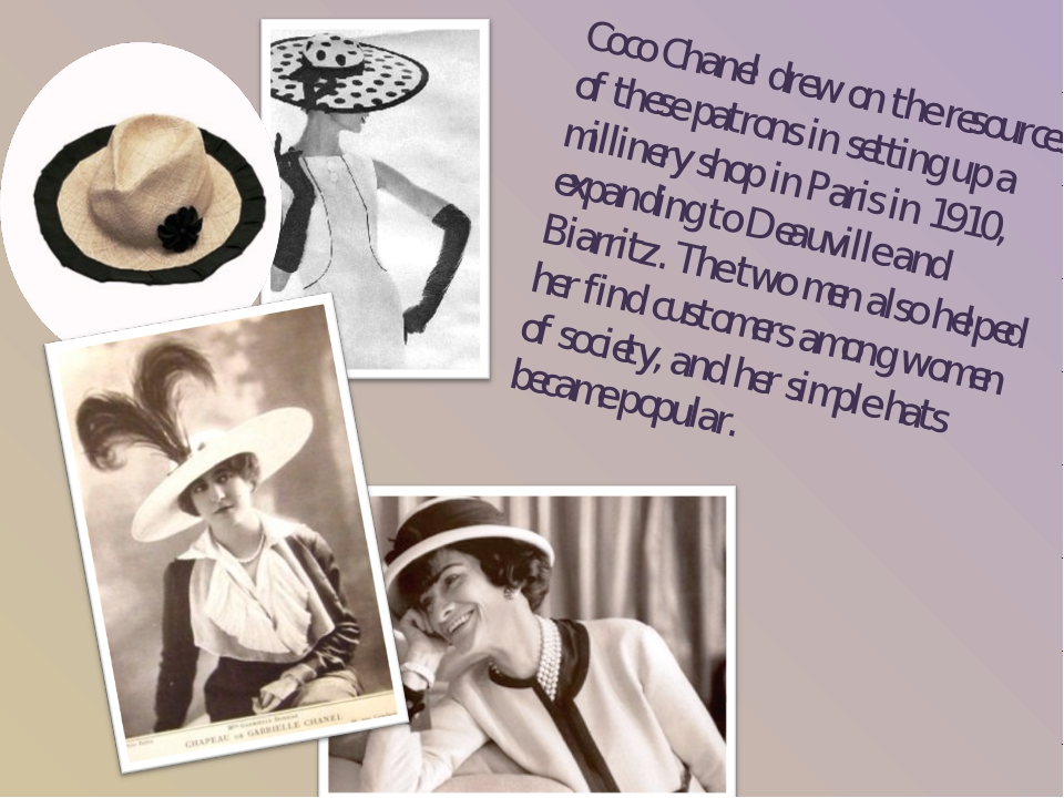 Coco Chanel drew on the resources of these patrons in setting up a millinery...
