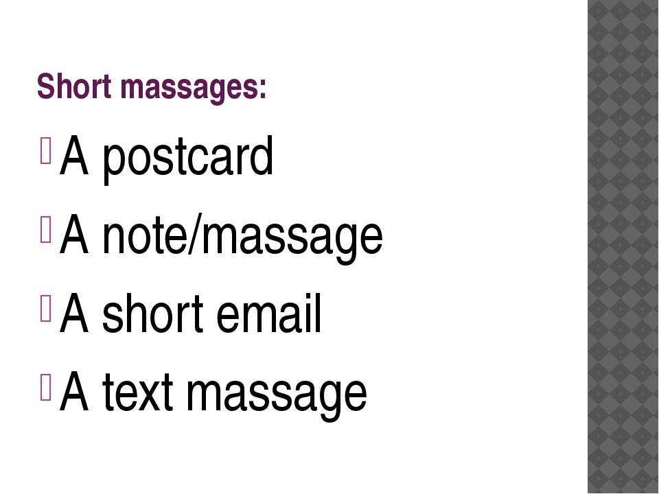 Short massages: A postcard A note/massage A short email A text massage