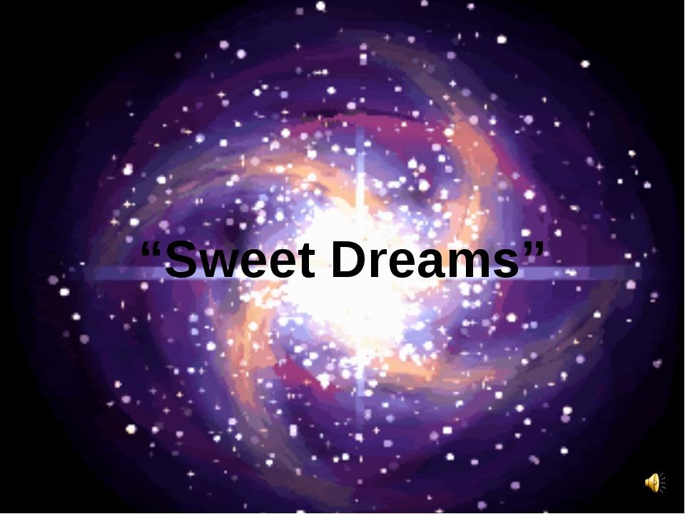 """""""Sweet Dreams"""""""