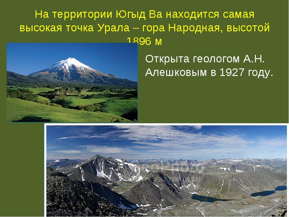 На территории Югыд Ва находится самая высокая точка Урала – гора Народная, вы...