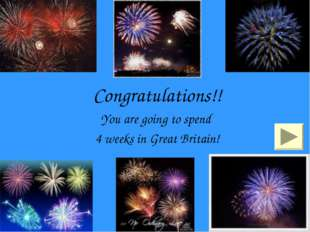 Congratulations!! You are going to spend 4 weeks in Great Britain!