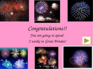 Congratulations!! You are going to spend 2 weeks in Great Britain!