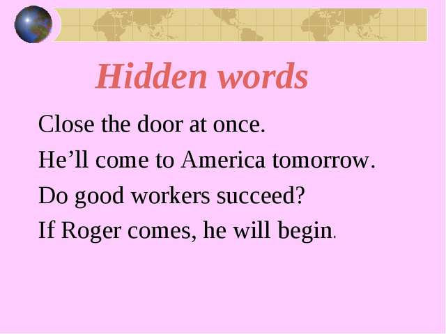Hidden words Close the door at once. He'll come to America tomorrow. Do good...