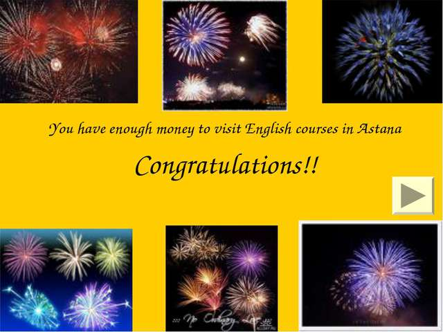 You have enough money to visit English courses in Astana Congratulations!!