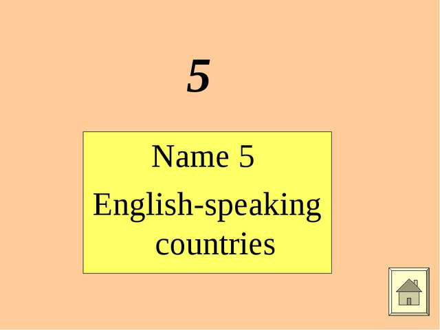 5 Name 5 English-speaking countries