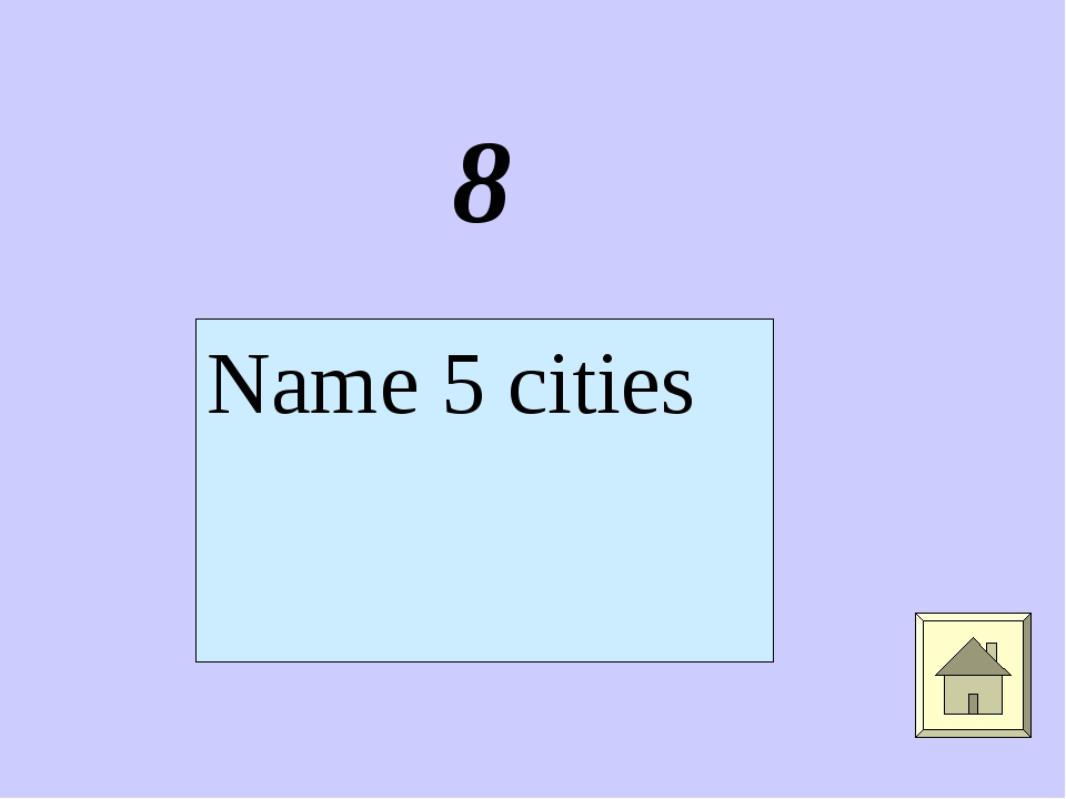 8 Name 5 cities