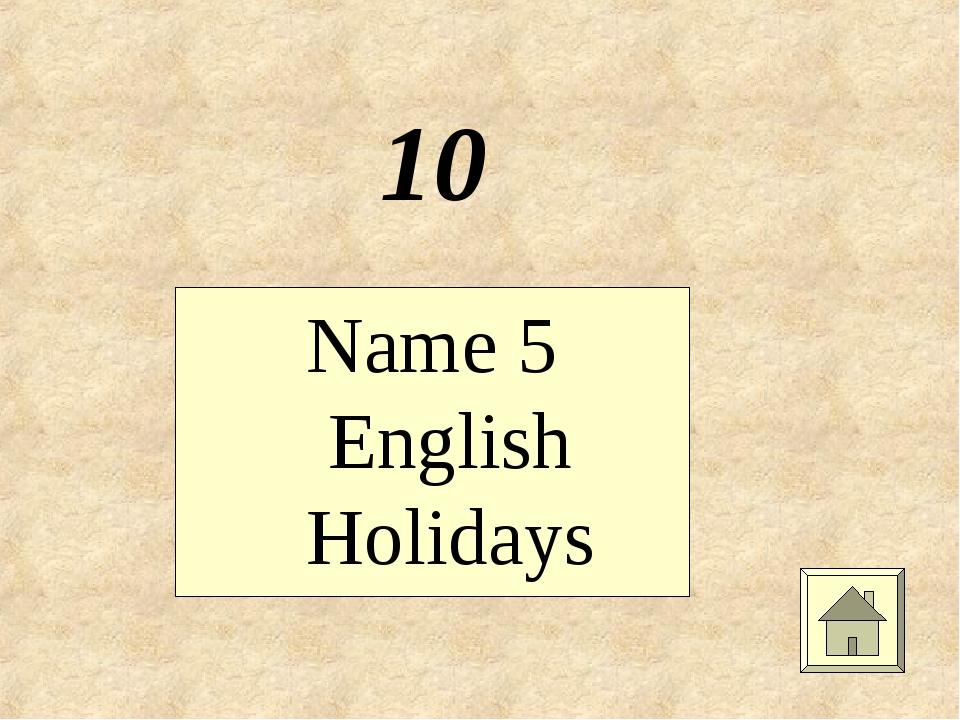 10 Name 5 English Holidays