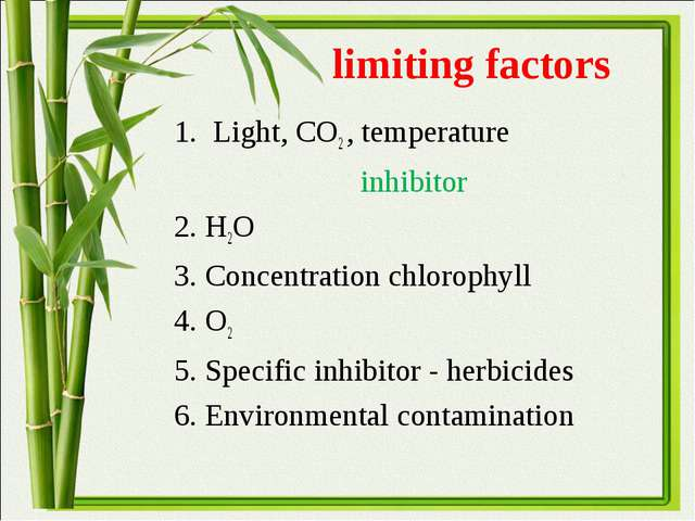 limiting factors Light, СО2 , temperature inhibitor 2. Н2О 3. Concentration c...