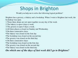 Would you help me to solve the following logical problem? Brighton has a groc